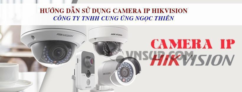 Hướng dẫn sử dụng camera IP Hikvision