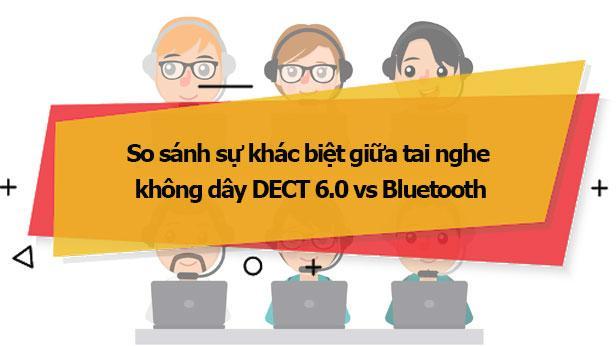 So sánh sự khác biệt giữa tai nghe không dây DECT 6.0 vs Bluetooth