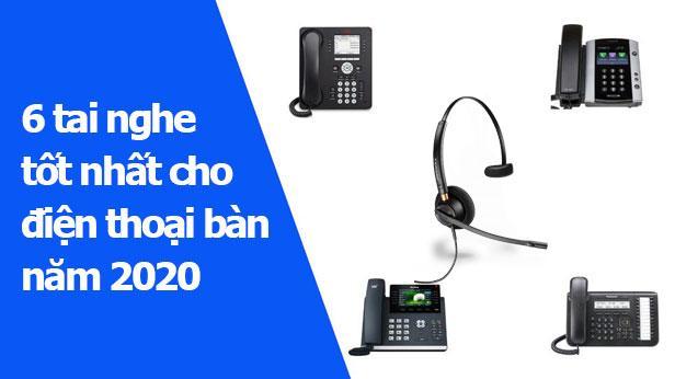 Top 6 tai nghe cho điện thoại bàn năm 2020: Đọc bài này trước khi đưa ra quyết định