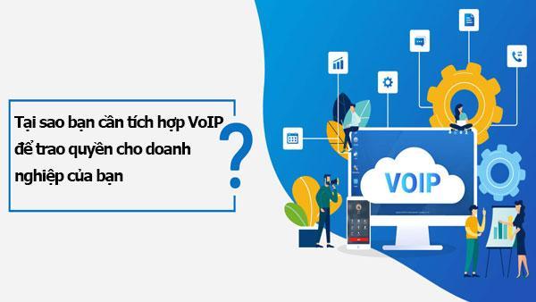 Tại sao bạn cần tích hợp VoIP để trao quyền cho doanh nghiệp của bạn