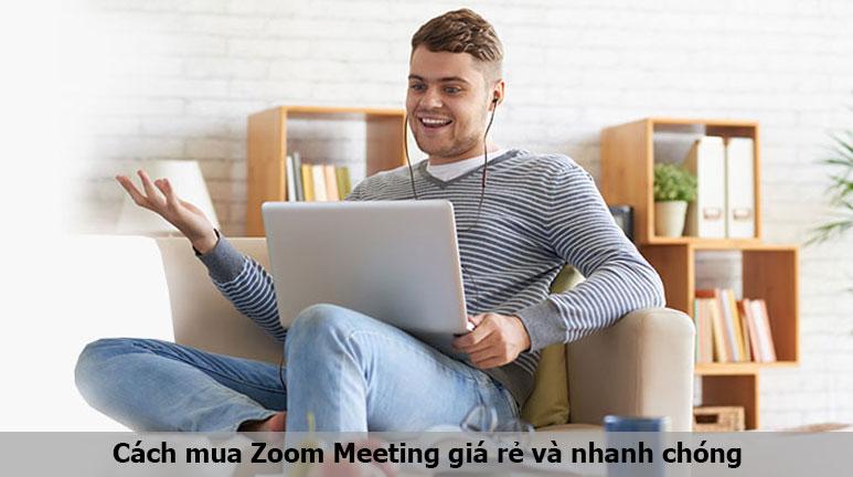 Cách mua Zoom Meeting giá rẻ và nhanh chóng