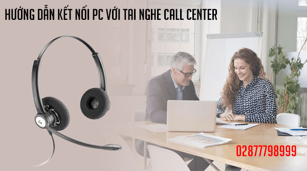 Hướng dẫn kết nối PC với tai nghe call center