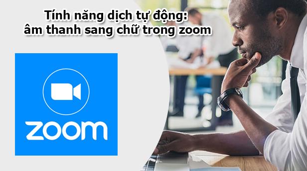 Tính năng dịch tự động: âm thanh sang chữ trong zoom